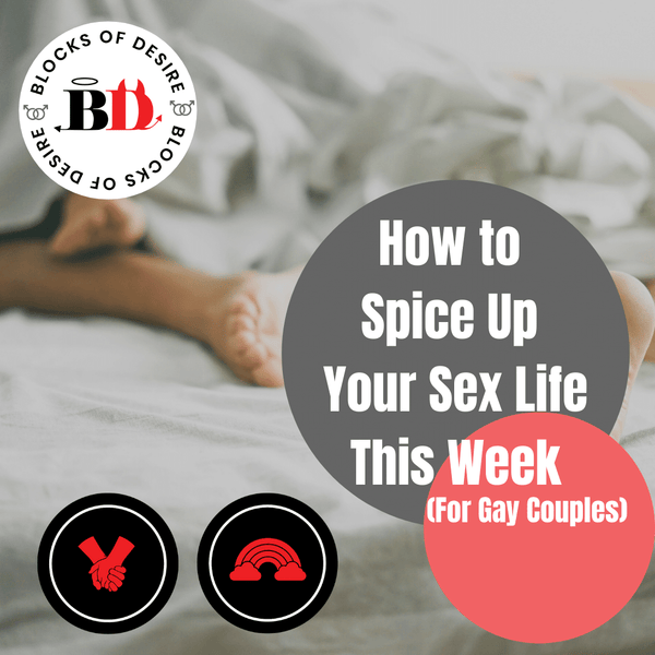 How to Spice Up Your Sex Life This Week (For Gay Couples)
