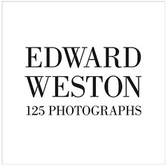 Edward Weston 125 Photographs