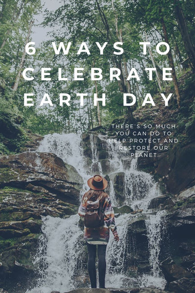 6 Ways to Celebrate Earth Day