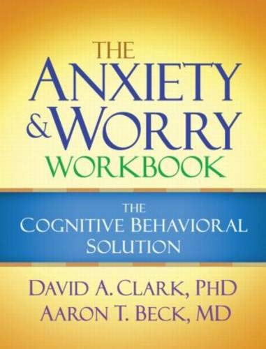 The Anxiety and Worry Workbook: The Cognitive Behavioral Solution Illustrated Edition