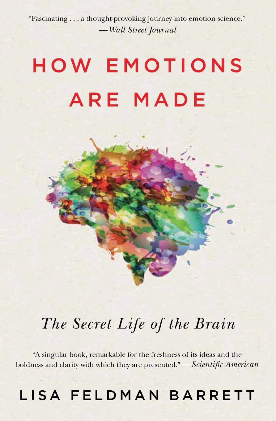 How Emotions Are Made: The Secret Life of the Brain by Prof. Lisa Feldman Barrett Ph.D (Author) 4.6 out of 5 stars    1,306 ratings