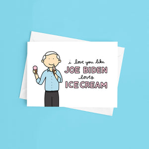I Love You Like Joe Biden Loves Ice Cream Political Valentine's Day Card