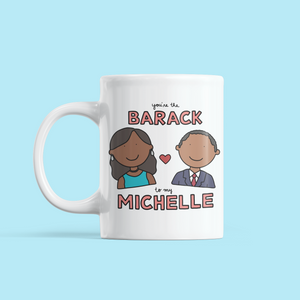 You Are the Barack to my Michelle Valentine's Day Mug