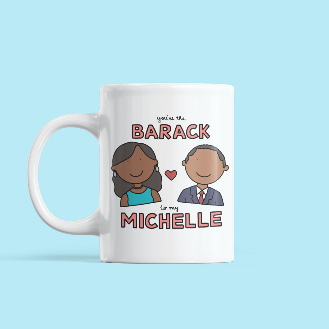 You're the Barack to my Michelle Valentine's Day Mug