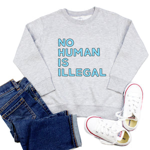 No Human Is Illegal Youth & Toddler Sweatshirt (Hoodie or Crewneck)