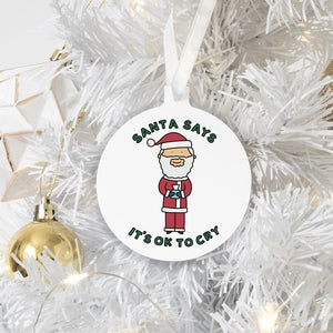 Santa Says It's Okay to Cry Christmas Ornament
