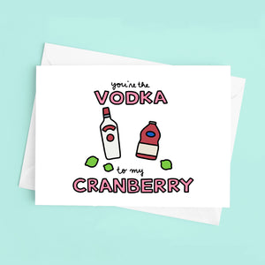 You're the Vodka to My Cranberry Card