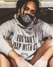 """You Can't Trap With Us."" Hoodie"