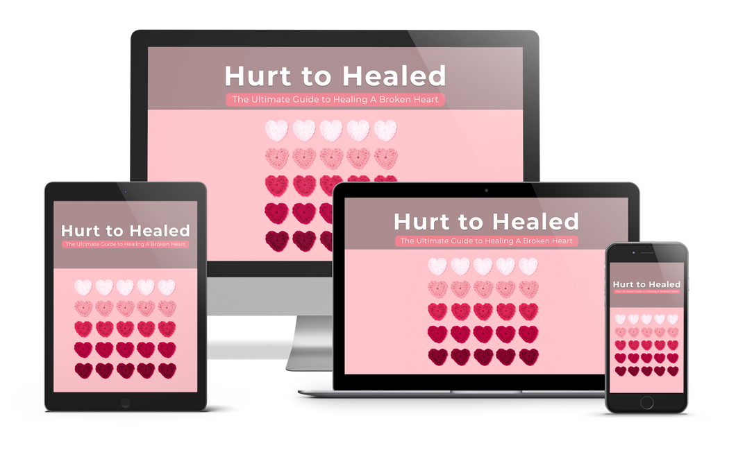 Hurt to Healed: The Ultimate Guide to Healing A Broken Heart