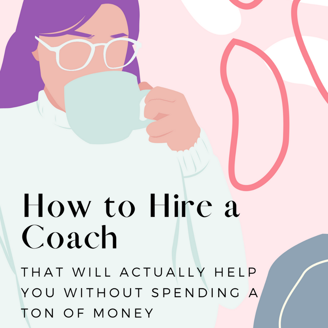 How to Hire a Coach - That will actually help you without spending a ton of money