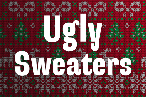 A FACE/SWEATER ONLY A MOTHER COULD LOVE: THE ULTIMATE UGLY CHRISTMAS SWEATER PARTY