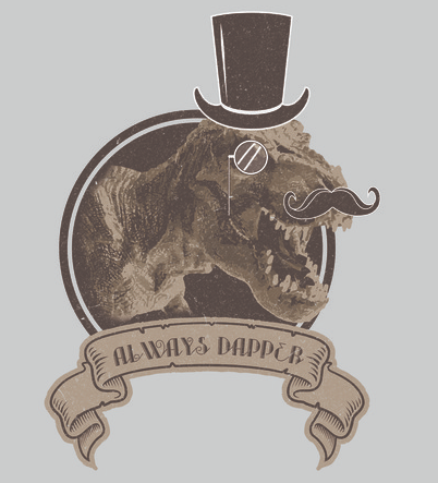 """A lightly distressed vintage-style print of a tyrannosaurus rex wearing a top hat, monocle, and mustache with """"Always Dapper"""" printed below"""