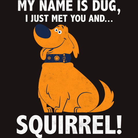 "The text, ""My name is Dug, I just met you and... squirrel!"" frames Dug from the movie Up."