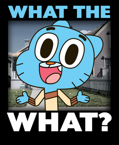 """Gumball is portrayed shrugging with the phrase """"What the What?"""""""