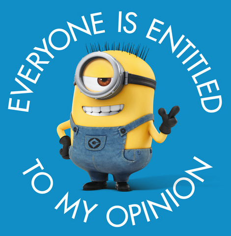 "smug-looking Minion with text ""Everyone is Entitled to my Opinion"""