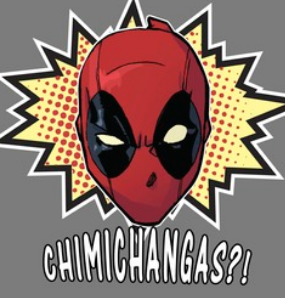 "The masked Deadpool is portrayed above the word ""Chimichangas?!"" in white beneath him"