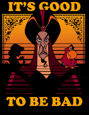 "Jafar looks nonchalant with Iago on his shoulder. Jasmine's silhouette can be seen behind him, with text, ""It's good to be bad"""