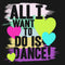 CHIN UP Girl's All I Want to Do is Dance  T-Shirt  Black
