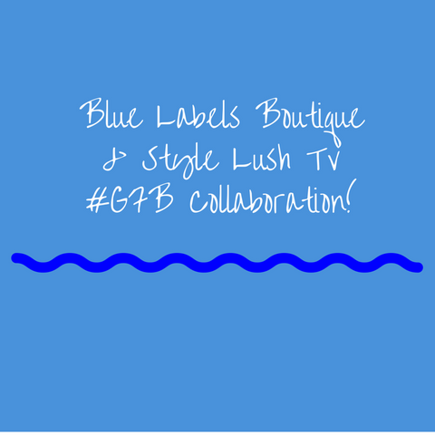 Style Lush TV & Blue Labels Boutique Collaboration