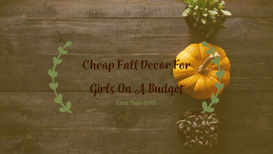 Cheap Fall Decor Ideas for Girls on a Budget (Less Than $100!)