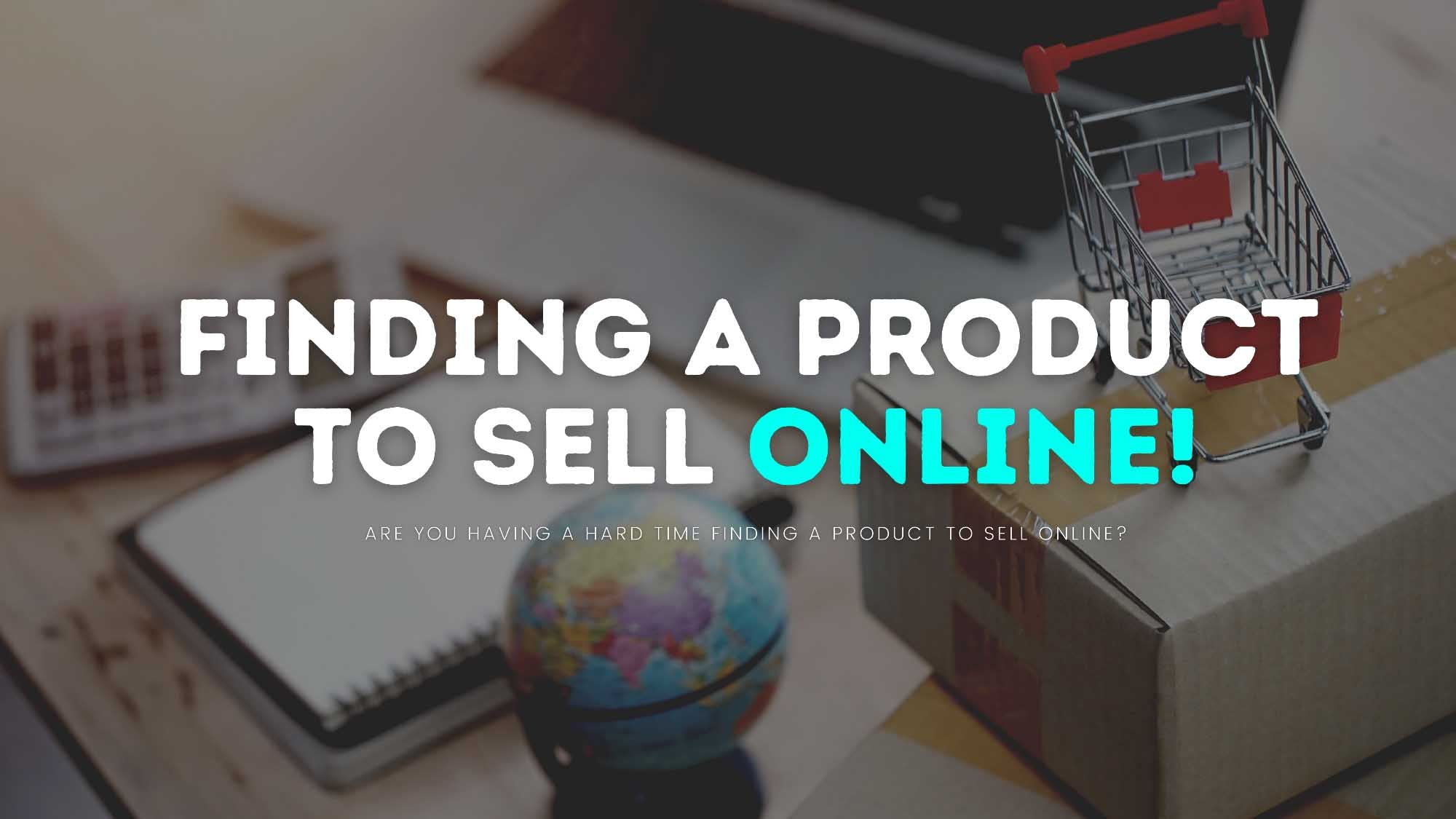 A Simple Guide To Finding A Product To Sell Online!