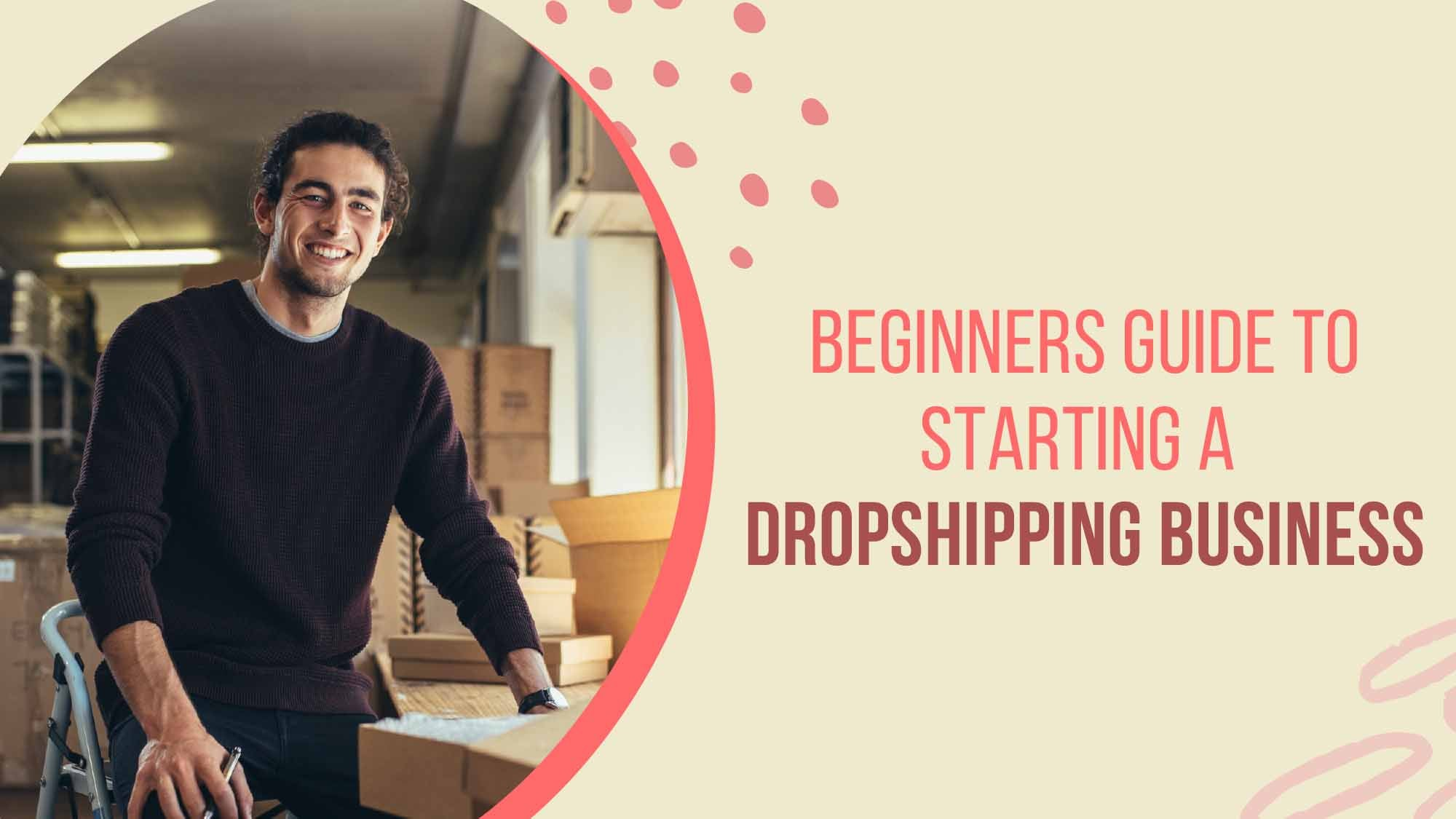 The Ultimate Beginners Guide To Starting A Dropshipping Business