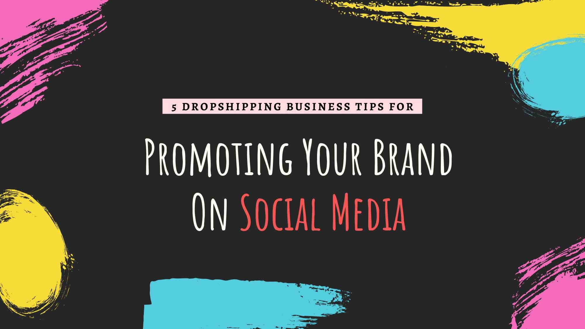 Follow These Tips To Promote Your Dropshipping Business On Social Media in 2021!