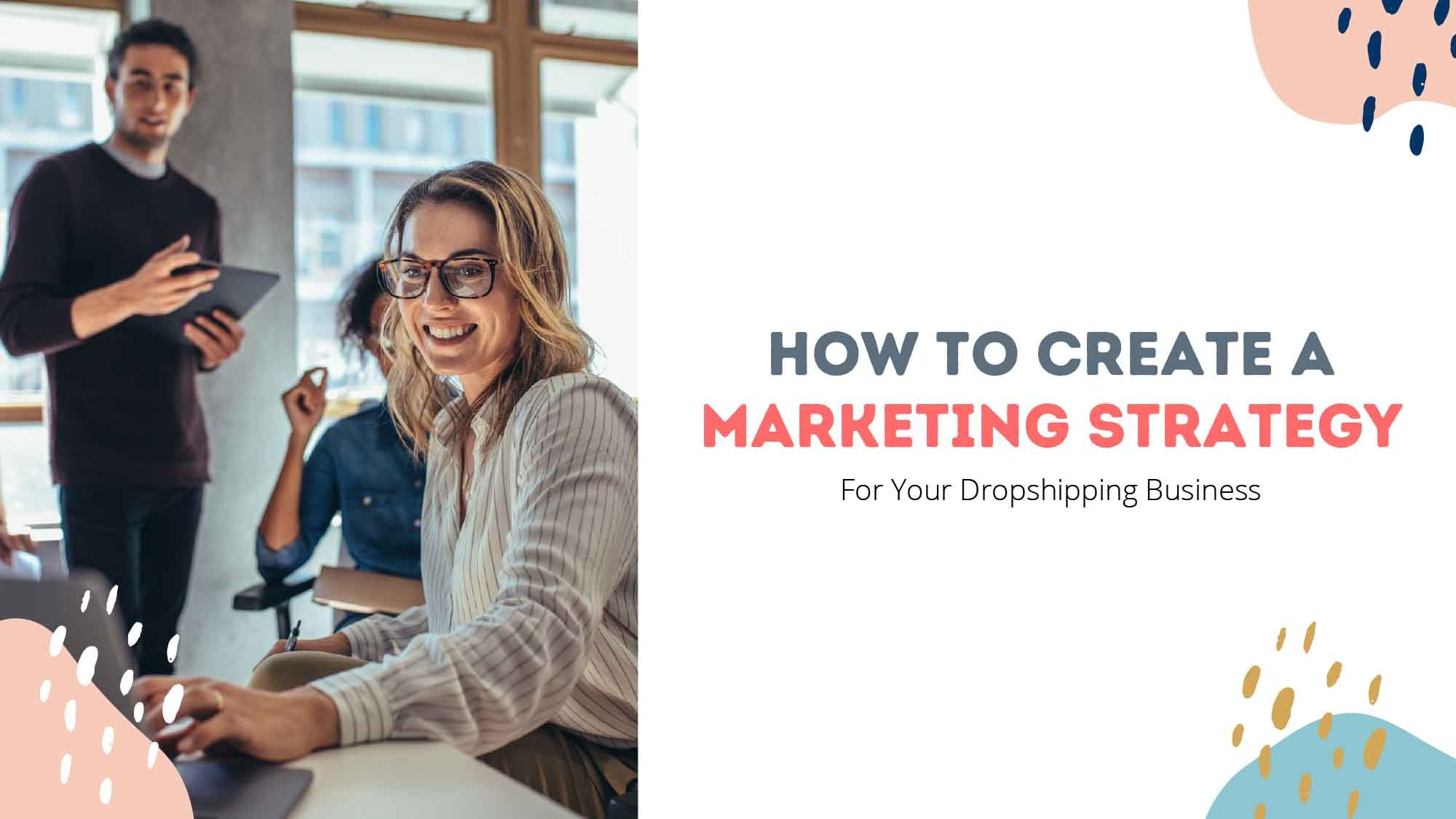 How To Create A Marketing Strategy For Your Dropshipping Business!