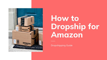 Dropshipping Guide: How To Dropship for Amazon