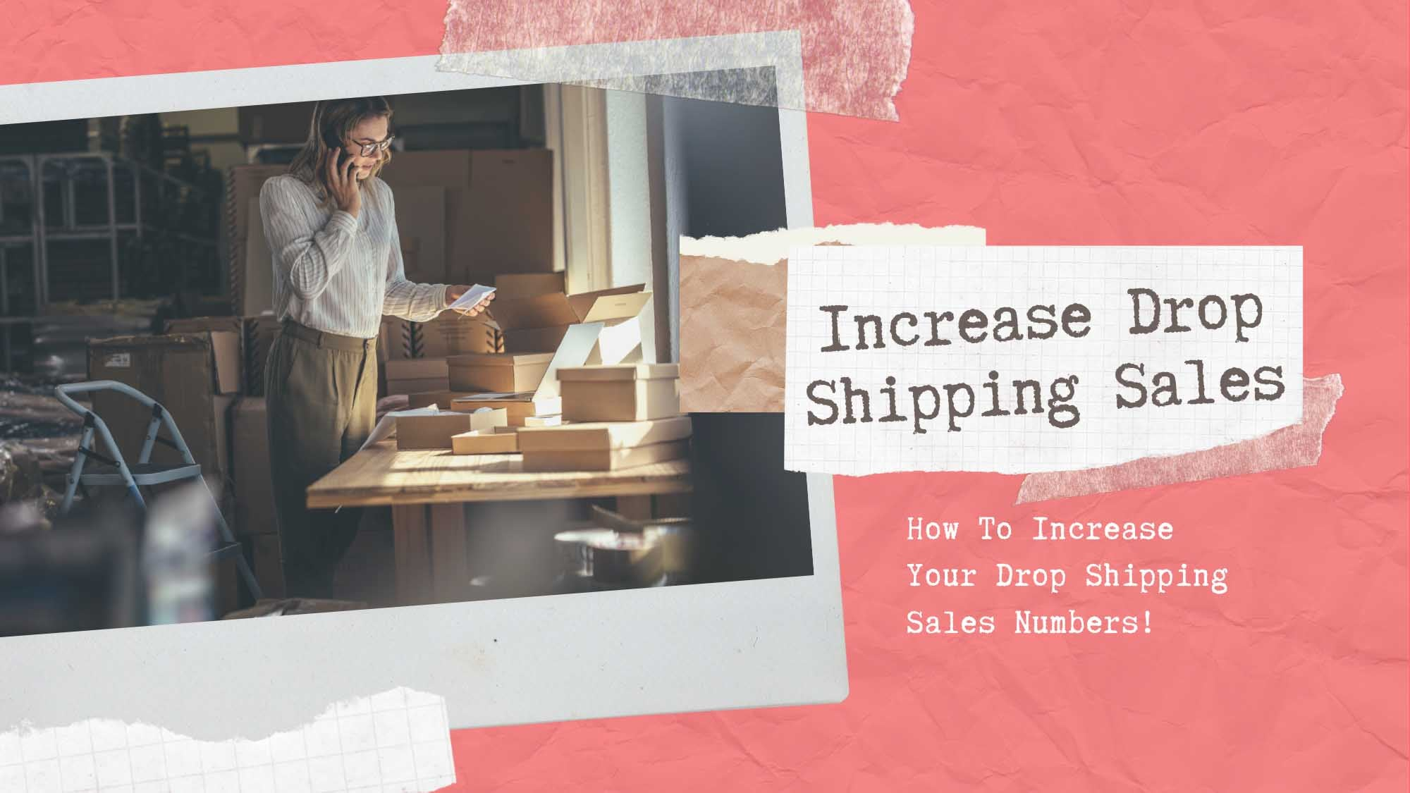 How To Increase Your Drop Shipping Sales Numbers!