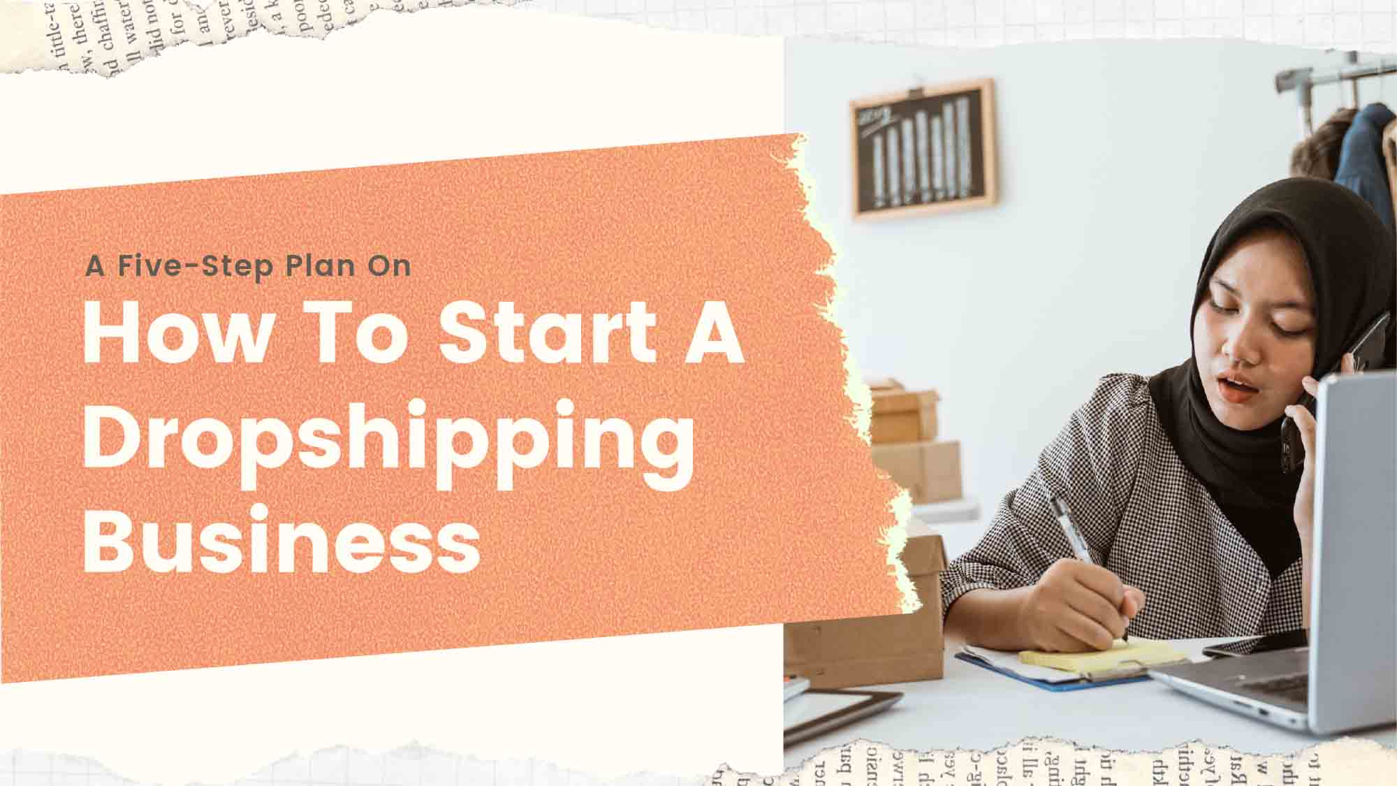 A Five-Step Plan On How To Start A Dropshipping Business