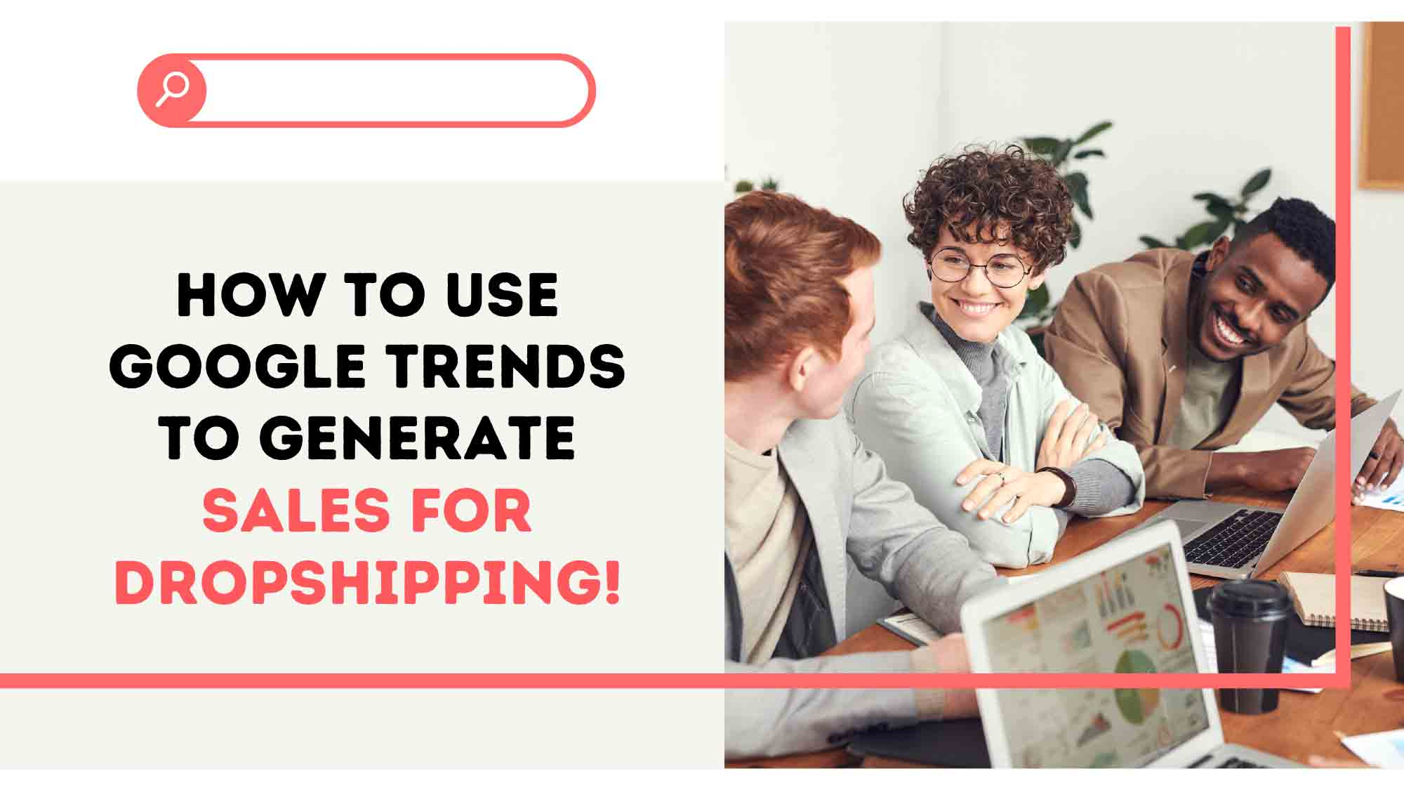 How To Use Google Trends To Generate Sales For Dropshipping!