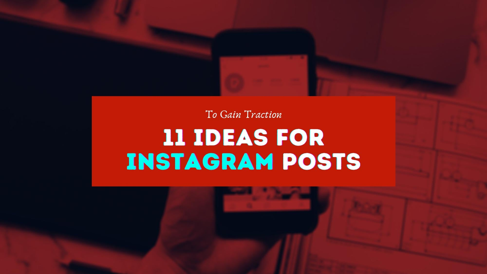 11 Ideas For Instagram Posts To Gain Traction