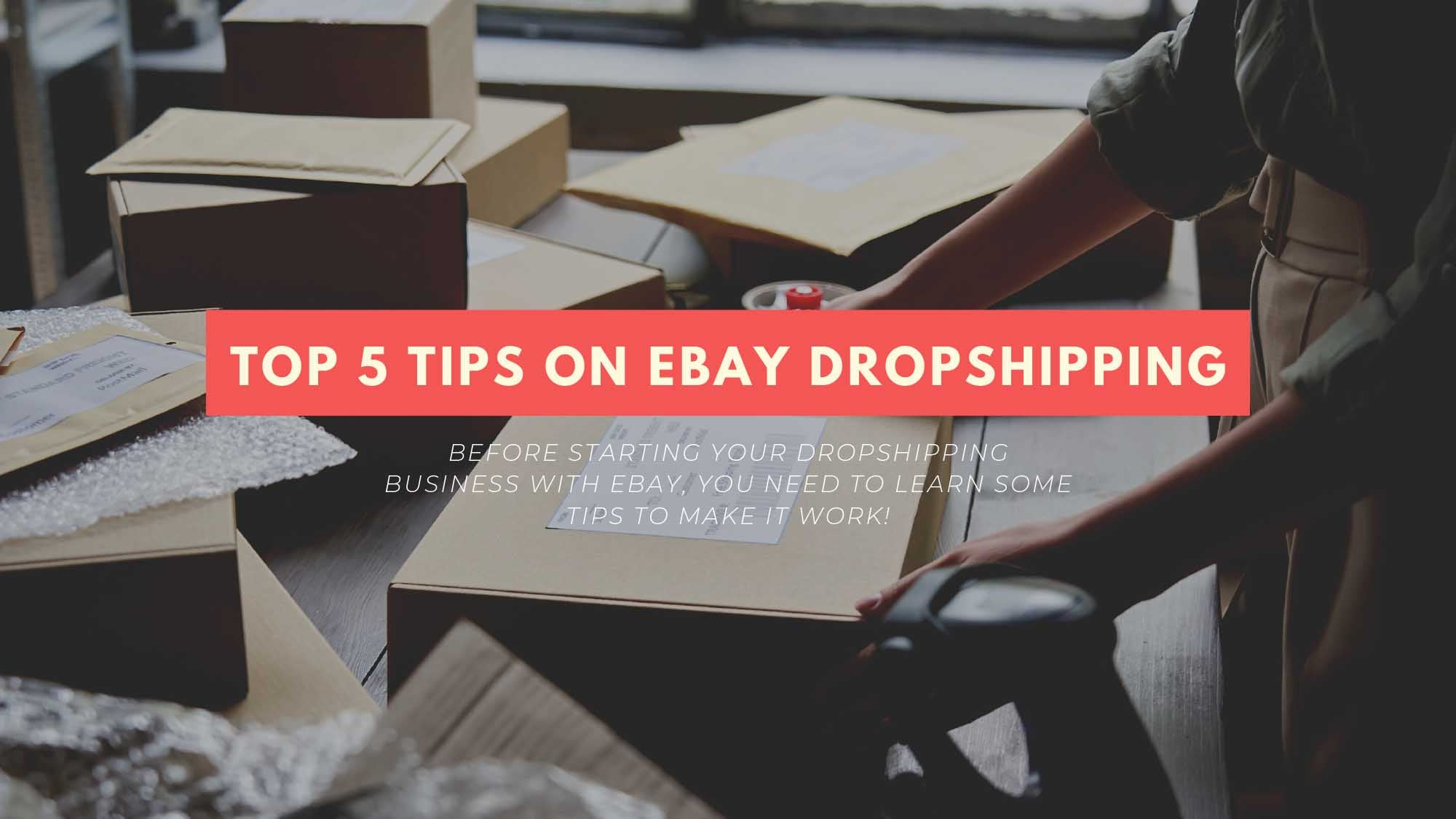 Learn These Top 5 Tips On eBay Dropshipping For A Better Business