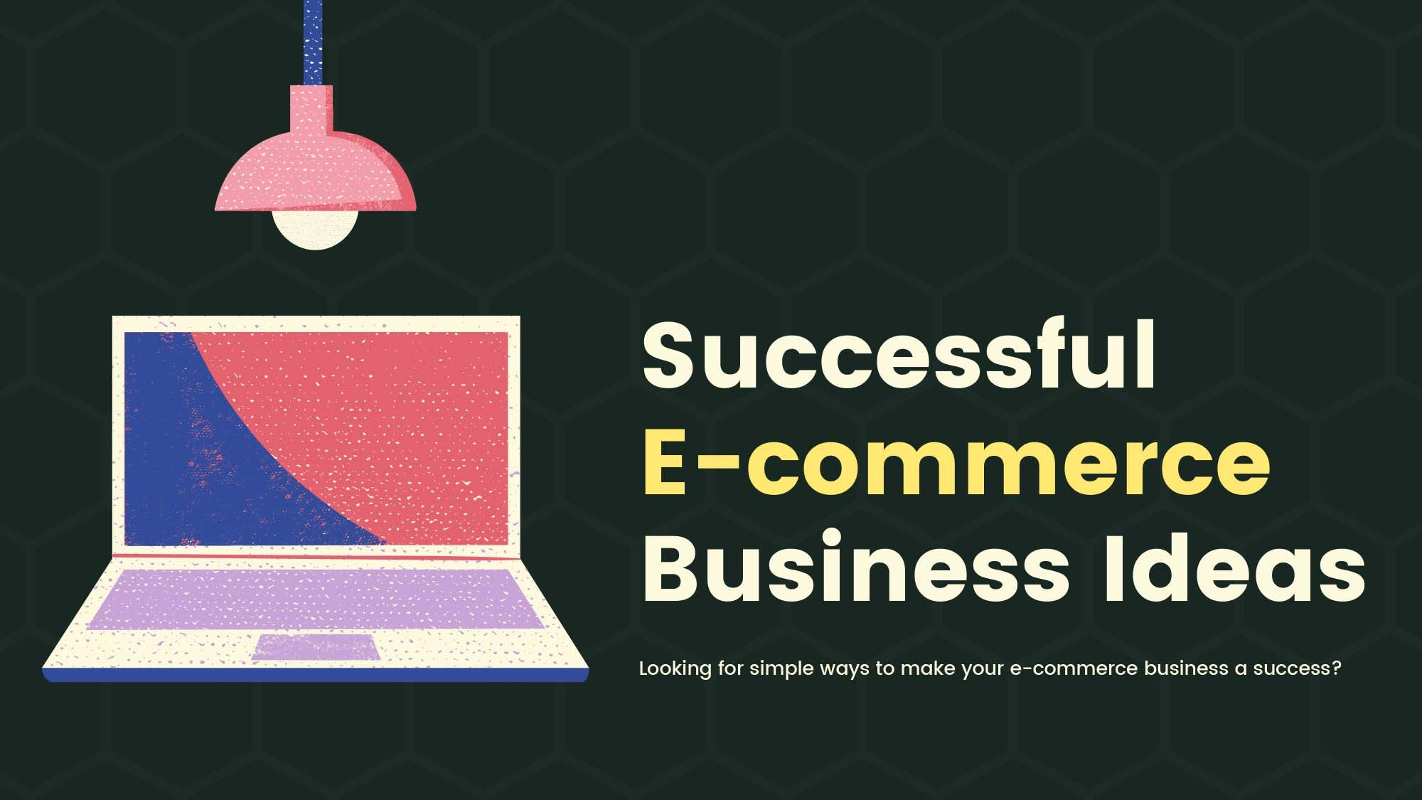 Simple Ways To Improve Your E-Commerce Business