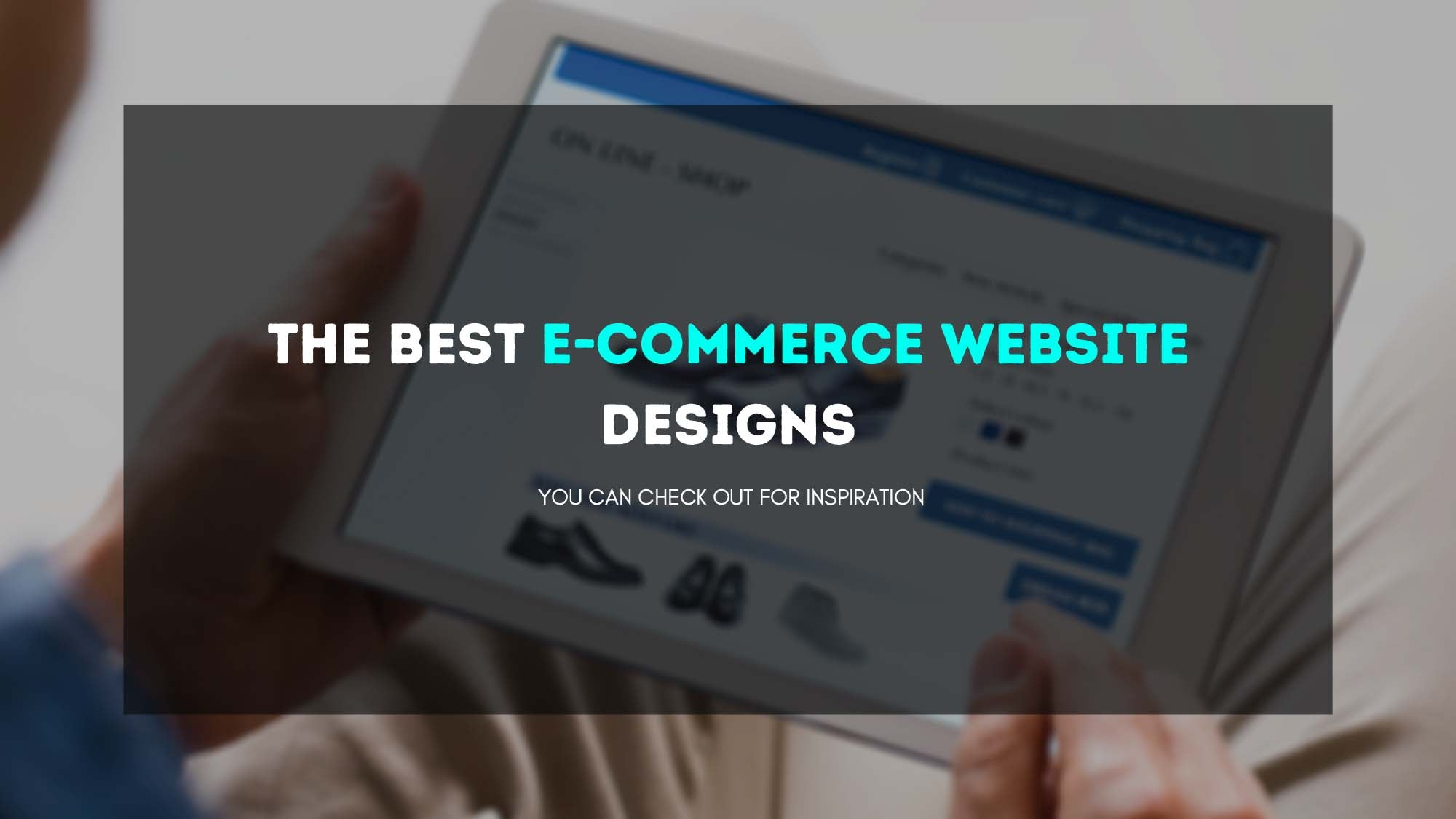 The Best E-Commerce Website Designs You Can Check out For Inspiration