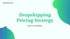 The Ultimate Guide to Dropshipping Pricing Strategy in 2021
