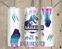 Straight or Tapered Don't Mess With Mamasaurus 20 oz Skinny Tumbler Sublimation Transfer  BMP003