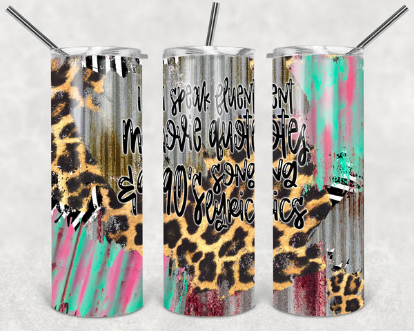 I Speak Fluent Movie Quotes and 90's Song Lyrics Straight or Tapered 20 oz Skinny Tumbler Sublimation Transfer  BMP039