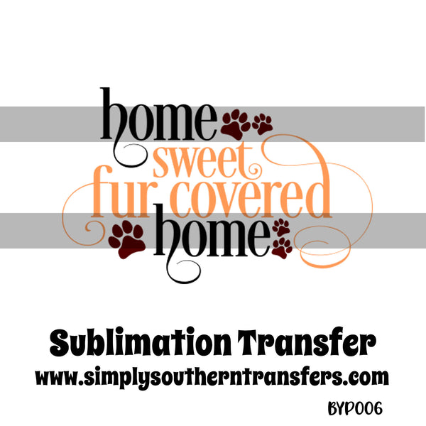 Home Sweet Fur Covered Home Sublimation Transfer BYP006
