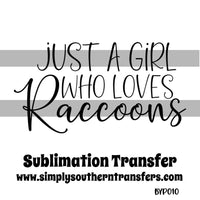 Just a Girl Who Loves Raccoons Sublimation Transfer BYP010