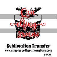 Quit Elfing Around Sublimation Transfer BYP014
