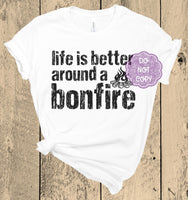 Life is Better Around a Bonfire Screenprint Transfer F-13