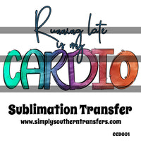 Running Late is My Cardio Sublimation Transfer CCD001