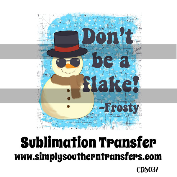 Don't Be a Flake Sublimation Transfer CDS037