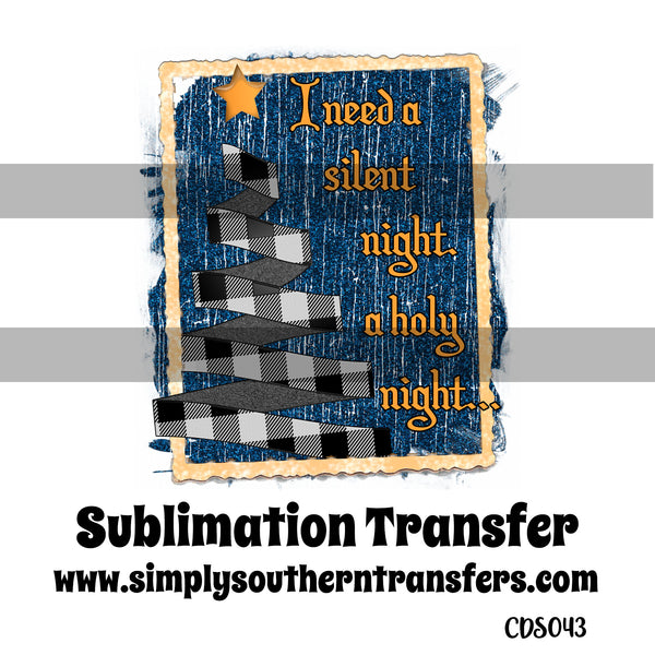 I Need a Silent Night A Holy Night Sublimation Transfer CDS043