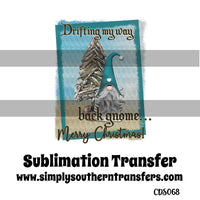 Drifting My Way Back Gnome Sublimation Transfer CDS068