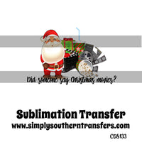 Did Someone Say Christmas Movies? Sublimation Transfer CDS133
