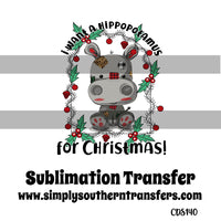 I want a Hippopotamus for Christmas Sublimation Transfer CDS140