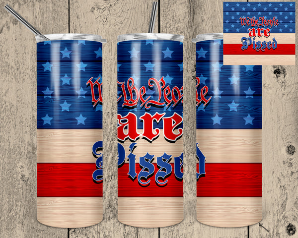 We the People are Pissed 20 oz Double Walled Insulated Tumbler CNS053